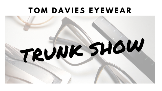 30b4336fb6fa Eye Elegance is thrilled to invite you to our upcoming Tom Davies Trunk  Show where both quality and craftsmanship will be on display.